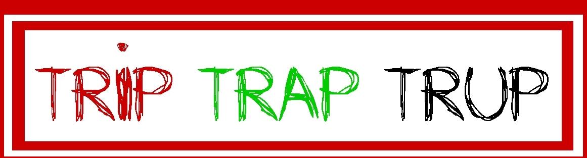 TRIP TRAP TRUP