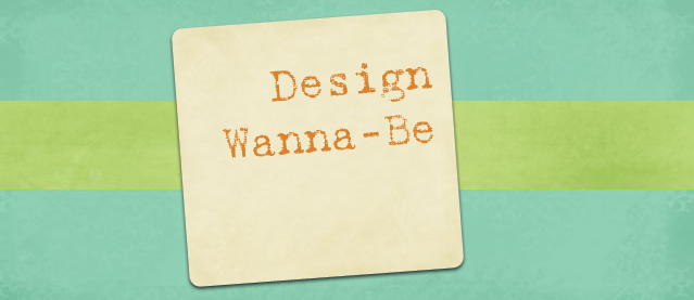 Design Wanna-be