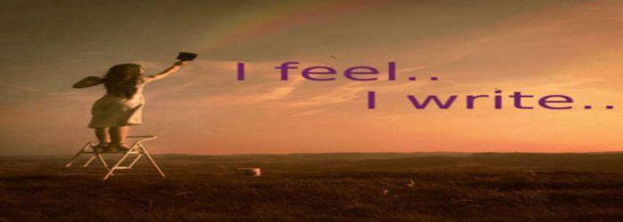 I feel, I write..