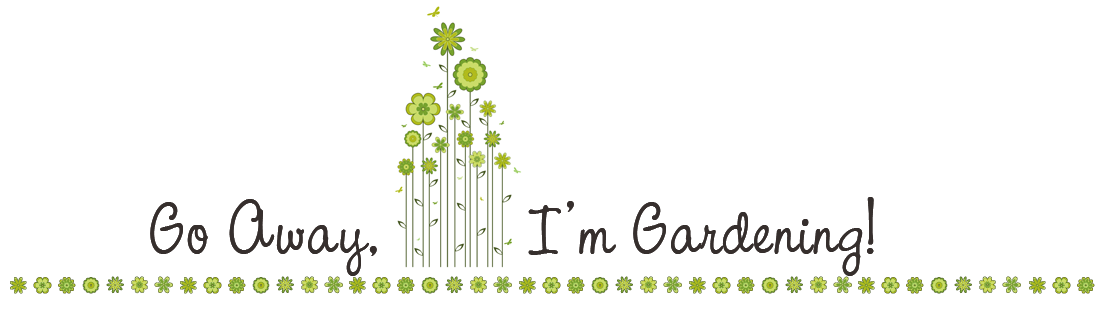 Go Away, I'm Gardening!