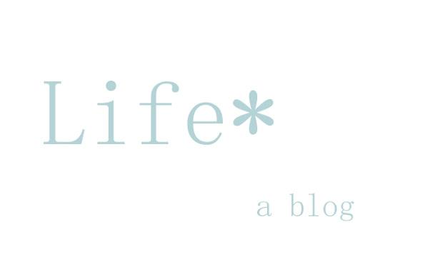 Life*  A Blog