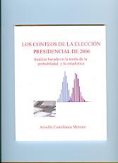 LOS CONTEOS DE LA ELECCIÓN PRESIDENCIAL DE 2006 . Autor: Dr. Arnulfo Castellanos Moreno