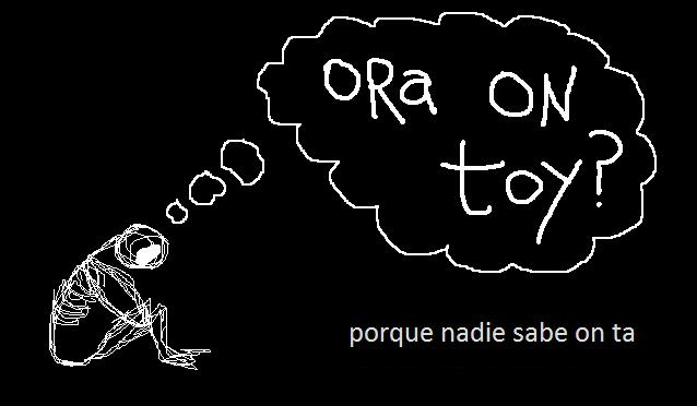 ora on toy? - porque no sabes on tas