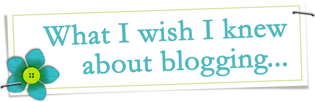 What I Wish I Knew About Blogging