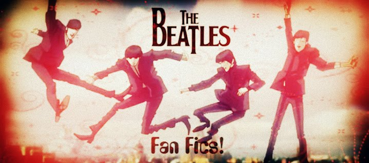 *The Beatles fan fics!