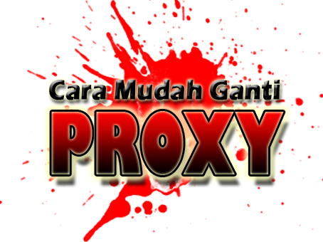 ... proxy yang benar memang banyak kegunaan mengganti proxy misalnya untuk