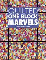 Quilted One Block Marvels by Carolyn Sullivvan