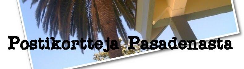 Postikortteja Pasadenasta