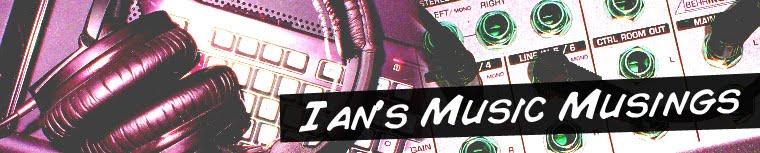 Ian's Music Musings