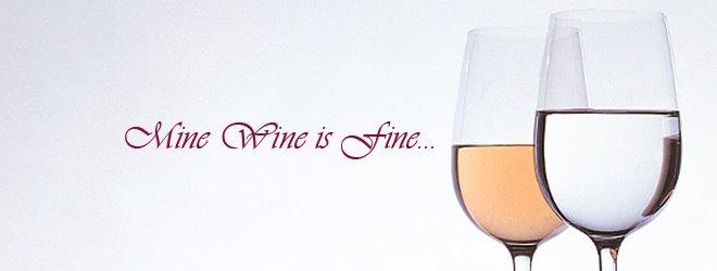 Mine Wine Is Fine