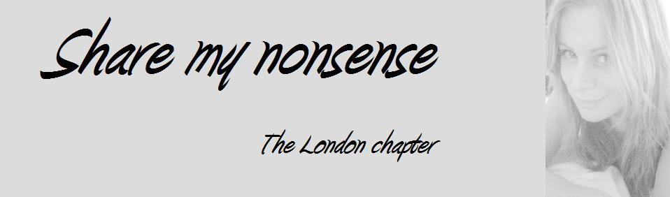 Share my Nonsense - The London Chapter