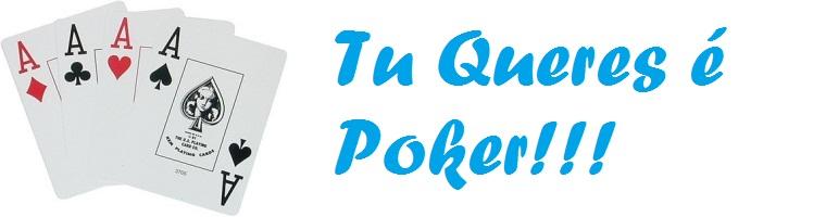 Tu queres é Poker!