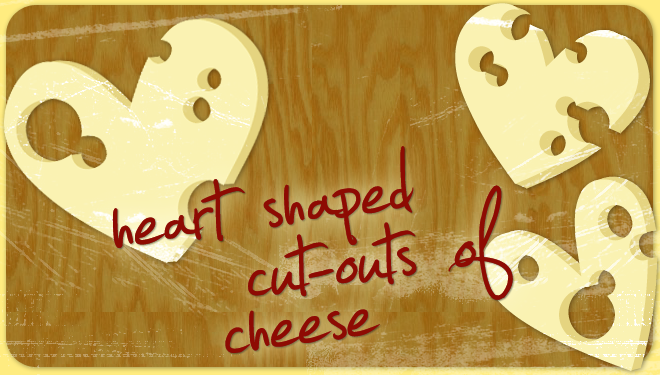 Heart Shaped Cut-Outs of Cheese