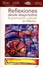 Reflexiones desde abajo/sobre la promoción cultural en México