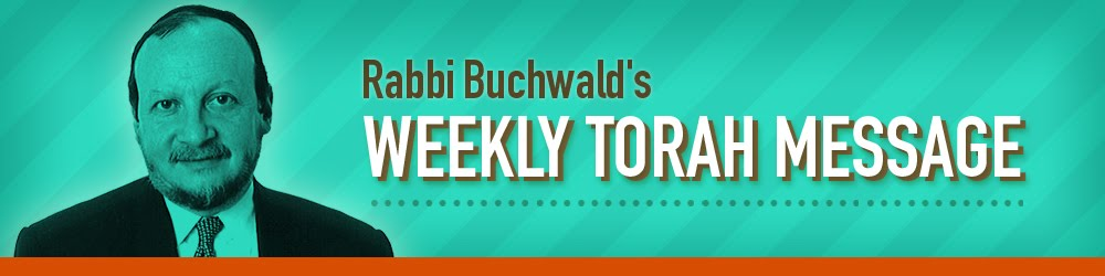 Rabbi Buchwald's Weekly Torah Message
