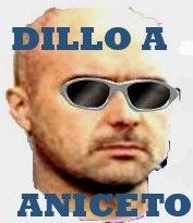 DILLO AD ANICETO !!!