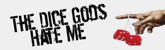 The Dice Gods Hate Me
