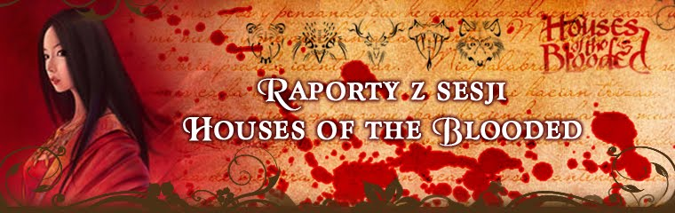 Houses of the Blooded, raporty z sesji