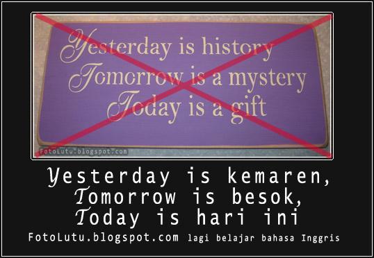 Kemarin, Esok, Dan Hari Ini. Lagi Belajar Bahasa Inggris