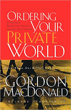 "Here's two of Gordon MacDonald's books I highly recommend  ""Ordering Your Private World"""