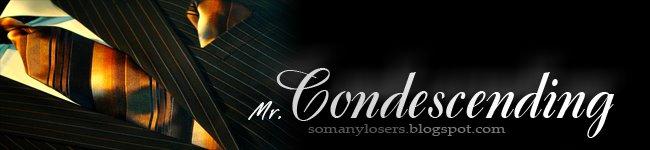 Mr. Condescending