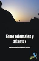 ENTRE ORIENTALES Y ATLANTES. ANTOLOGÍA DE RELATOS URGUAYO-CANARIA