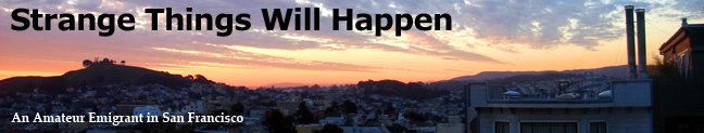 Strange Things Will Happen: An amateur emigrant in San Francisco