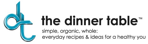 The Dinner Table - Simple, Organic, Whole: Everyday Recipes and Ideas for  Healthy You!