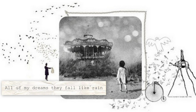 all of my dreams they fall like rain...