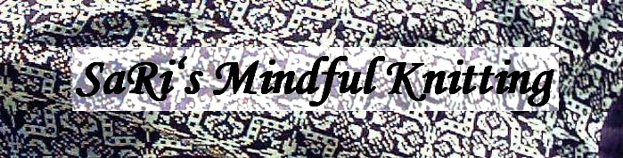 SaRi&#39;s Mindful Knitting