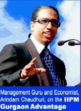 Arindam Chaudhuri on the IIPM Gurgaon Advantage