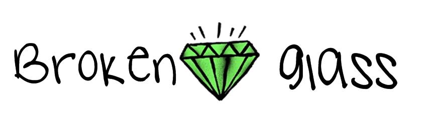 DIAMONDS ARE JUST BROKEN GLASS
