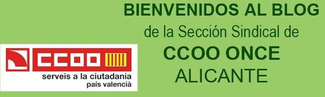 Bienvenidos al Blog de la Sección Sindical de CCOO ONCE Alicante
