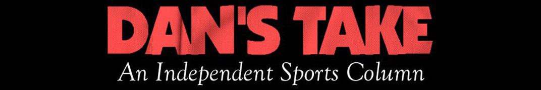 Dan McGowan's Independent Sports Column: MLB, NBA, NFL, NCAA News & Opinion