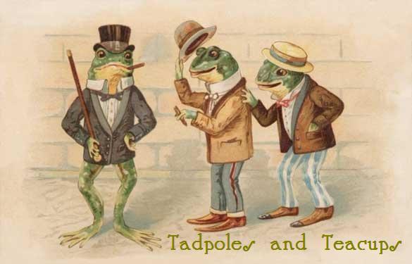 tadpoles and teacups