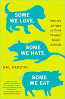 Some We Love, Some We Hate, Some We Eat:  Why It's So Hard to Think Straight About Animals by Hal Herzog