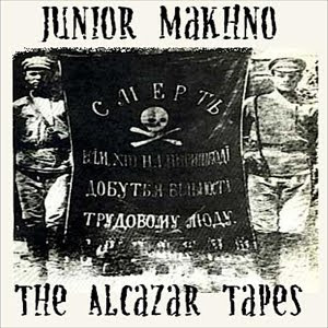 Junior Makhno The Alcazar Tapes