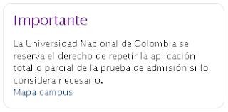 La Universidad Nacional de Colombia se reserva el derecho de repetir parcial o totalmente el examen de admisión si lo considera necesario