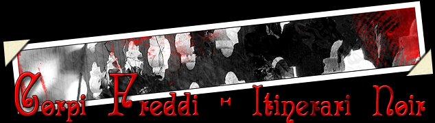Corpi Freddi - itinerari noir