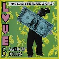 Cover Album of KING KONG & D' JUNGLE GIRLS - Love & American Dollars (1991)