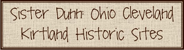 Sister Dunn: Ohio Cleveland Kirtland Historic Sites