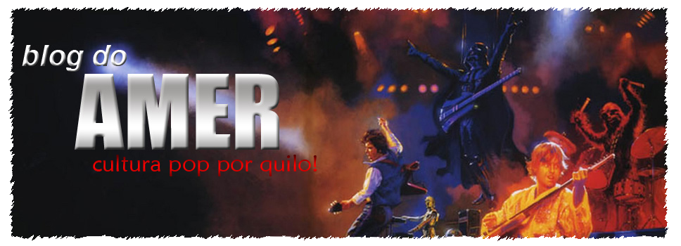 Blog do Amer - Cultura Pop por quilo!!!