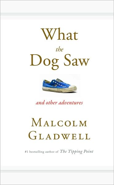 [What+The+Dog+Saw+by+Malcolm+Gladwell]