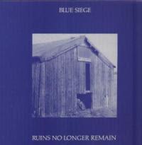 Blue Siege- Ruins No Longer Remain 12''