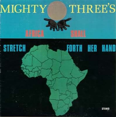 The Mighty Three's,Africa Shall Stretch for her Hand ,