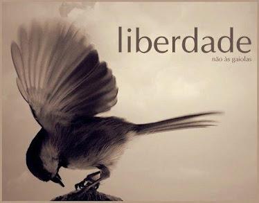 Liberdade, liberdade, abre as asas...