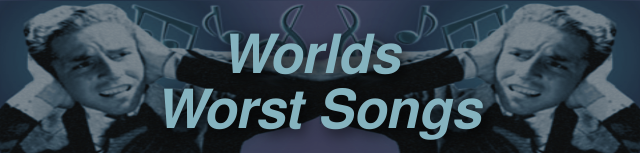 Worlds Worst Songs