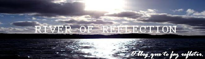 River of Reflection - O blog que te faz refletir.