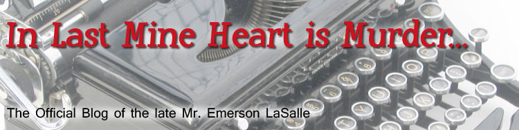 In Last Mine Heart Is Murder...The Official Blog of the Late Mr. Emerson LaSalle