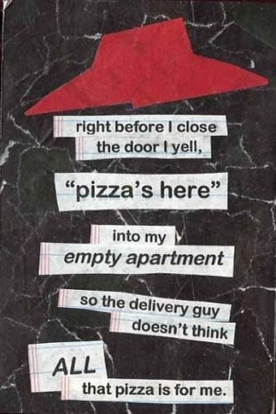I Yell Pizza's Here Into My Empty Apartment So The Delivery Guy Doesn't Think All...